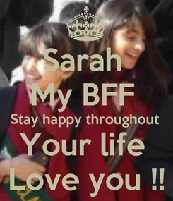 Poster: Sarah  My BFF  Stay happy throughout  Your life  Love you !!