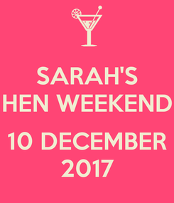 Poster: SARAH'S HEN WEEKEND  10 DECEMBER 2017