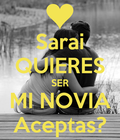 Poster: Sarai QUIERES SER MI NOVIA Aceptas?