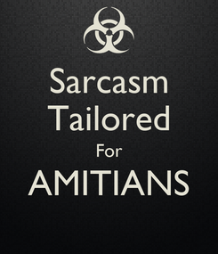 Poster: Sarcasm Tailored For AMITIANS