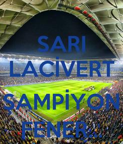 Poster: SARI LACİVERT  ŞAMPİYON FENER...