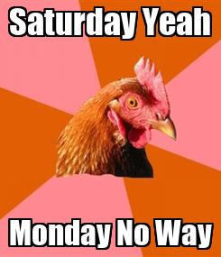 Poster: Saturday Yeah Monday No Way