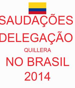 Poster: SAUDAÇÕES  DELEGAÇÃO  QUILLERA NO BRASIL 2014