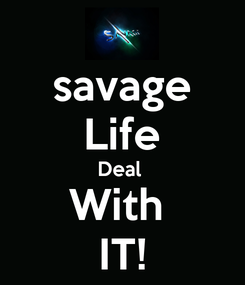 Poster: savage Life Deal  With  IT!