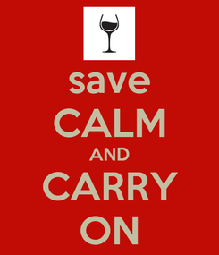 Poster: save CALM AND CARRY ON