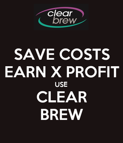 Poster: SAVE COSTS EARN X PROFIT USE CLEAR BREW