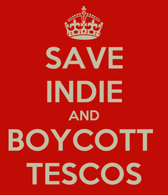 Poster: SAVE INDIE AND BOYCOTT  TESCOS