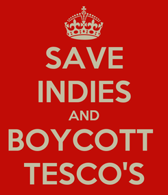 Poster: SAVE INDIES AND BOYCOTT  TESCO'S