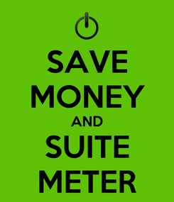 Poster: SAVE MONEY AND SUITE METER