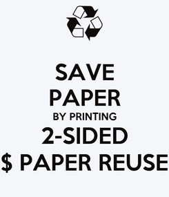 Poster: SAVE PAPER BY PRINTING 2-SIDED $ PAPER REUSE