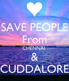 Poster: SAVE PEOPLE From CHENNAI  & CUDDALORE