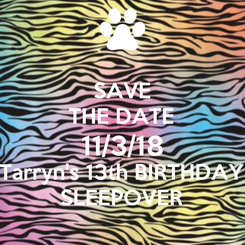 Poster: SAVE THE DATE 11/3/18 Tarryn's 13th BIRTHDAY SLEEPOVER