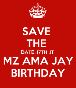 Poster: SAVE  THE  DATE ,17TH .IT  MZ AMA JAY BIRTHDAY
