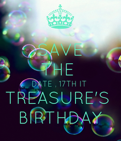 Poster:  SAVE  THE  DATE , 17TH IT  TREASURE'S  BIRTHDAY