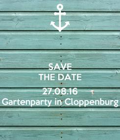 Poster: SAVE THE DATE  27.08.16 Gartenparty in Cloppenburg