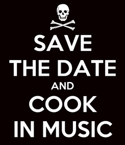 Poster: SAVE THE DATE AND COOK IN MUSIC