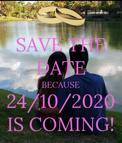 Poster: SAVE THE DATE BECAUSE 24/10/2020 IS COMING!
