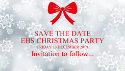 Poster: SAVE THE DATE EHS CHRISTMAS PARTY FRIDAY 13 DECEMBER 2019 Invitation to follow...