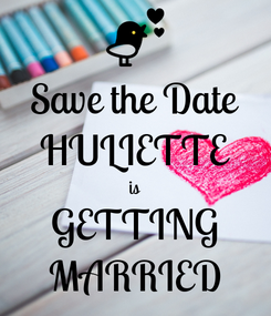 Poster: Save the Date HULIETTE is GETTING MARRIED