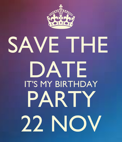 Poster: SAVE THE  DATE  IT'S MY BIRTHDAY PARTY 22 NOV