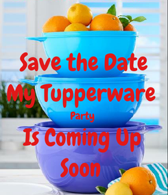 Poster: Save the Date My Tupperware  Party  Is Coming Up Soon