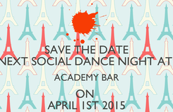 Poster: SAVE THE DATE NEXT SOCIAL DANCE NIGHT AT  ACADEMY BAR ON  APRIL 1ST 2015