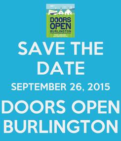 Poster: SAVE THE DATE SEPTEMBER 26, 2015 DOORS OPEN BURLINGTON