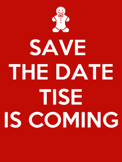 Poster: SAVE  THE DATE TISE IS COMING