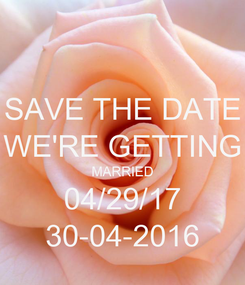 Poster: SAVE THE DATE WE'RE GETTING MARRIED 04/29/17 30-04-2016