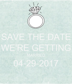 Poster: SAVE THE DATE WE'RE GETTING MARRIED 04-29-2017