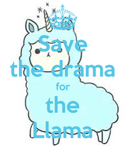 Poster: Save the drama for the Llama