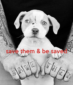 Poster:   save them & be saved
