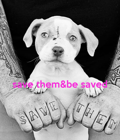 Poster:   save them&be saved