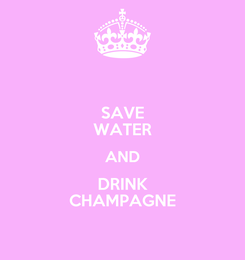 Poster: SAVE WATER AND DRINK CHAMPAGNE