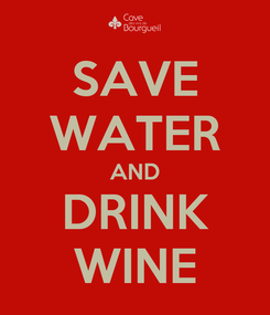 Poster: SAVE WATER AND DRINK WINE