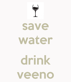 Poster: save water  drink veeno