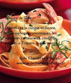 Poster:   Saveurs de Sicile...  Découvrez la cuisine sicilienne, tours oenogastronomiques, les  meilleurs restaurants, cours de  cuisine...à Trapani, la charmante !               Sicile Chambres