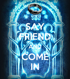 Poster: SAY FRIEND AND COME IN