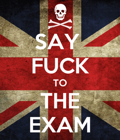 Poster: SAY  FUCK TO THE EXAM