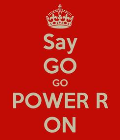 Poster: Say GO GO POWER R ON