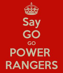 Poster: Say GO GO POWER  RANGERS