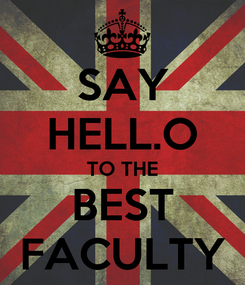 Poster: SAY HELL.O TO THE BEST FACULTY