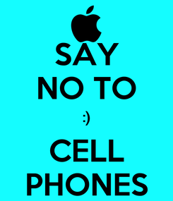 Poster: SAY NO TO :) CELL PHONES