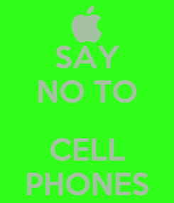 Poster: SAY NO TO  CELL PHONES