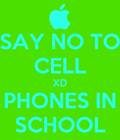 Poster: SAY NO TO CELL XD PHONES IN SCHOOL