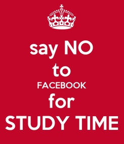 Poster: say NO to FACEBOOK for STUDY TIME