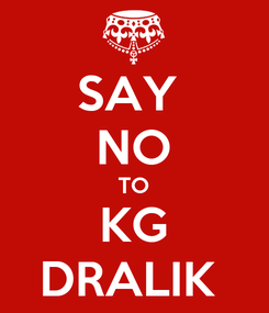 Poster: SAY  NO TO KG DRALIK