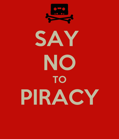 Poster: SAY  NO TO PIRACY