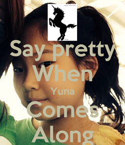 Poster: Say pretty When Yuna Comes Along
