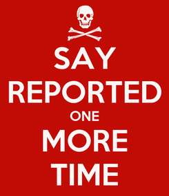 Poster: SAY REPORTED ONE MORE TIME